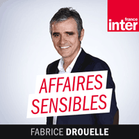 Podcast France Inter Affaires sensibles par Fabrice Drouelle